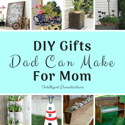 DIY Gifts Dad Can Make For Mom (Merry Monday 203)