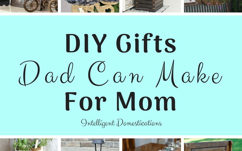 DIY Gifts Dad Can Make For More. Merry Monday Featured DIY Projects. DIY Gift Ideas