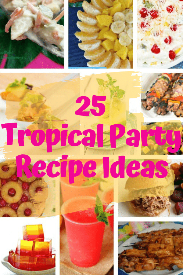 25 Recipes for Tropical Party Foods. Backyard Luau Party Food Ideas. Recipes for a Tropical Theme Backyard Party. #luau #tropicalpartyfoods