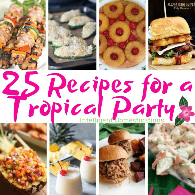 25 Recipes for a Tropical Party. Backyard Luau Party Food Ideas. Recipes for a Tropical Theme Backyard Party. #luau #backyardhawaiianparty