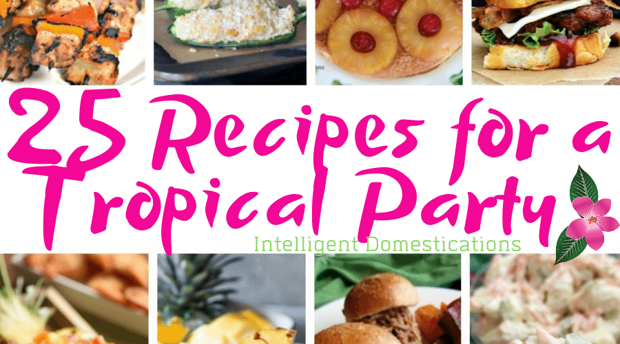 25 Recipes for a Tropical Party. Backyard Luau Party Food Ideas. Recipes for a Tropical Theme Backyard Party. #luau #backyardhawaiianparty