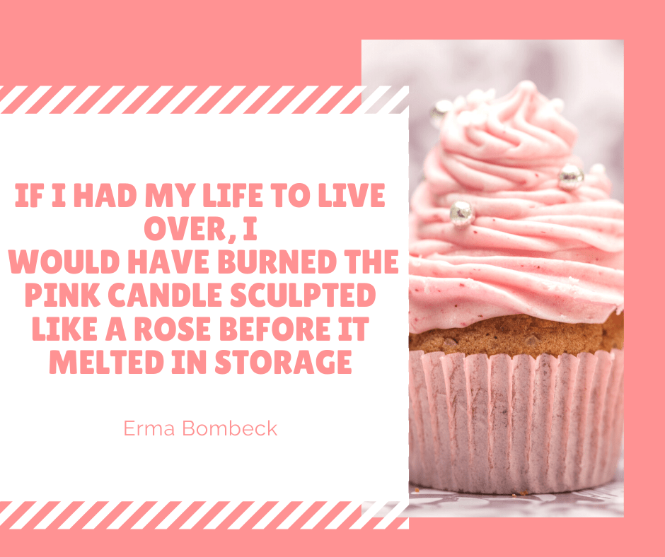 Erma Bombeck burn the candles quote