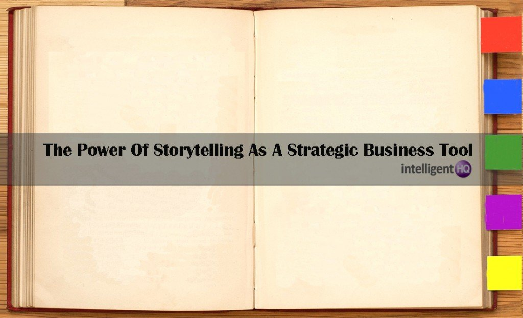 The Power Of Storytelling As A Strategic Business Tool. Intelligenthq