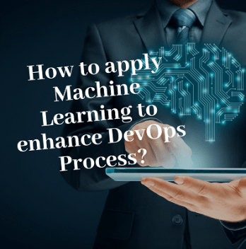 How to apply Machine Learning to enhance DevOps Process - featured image