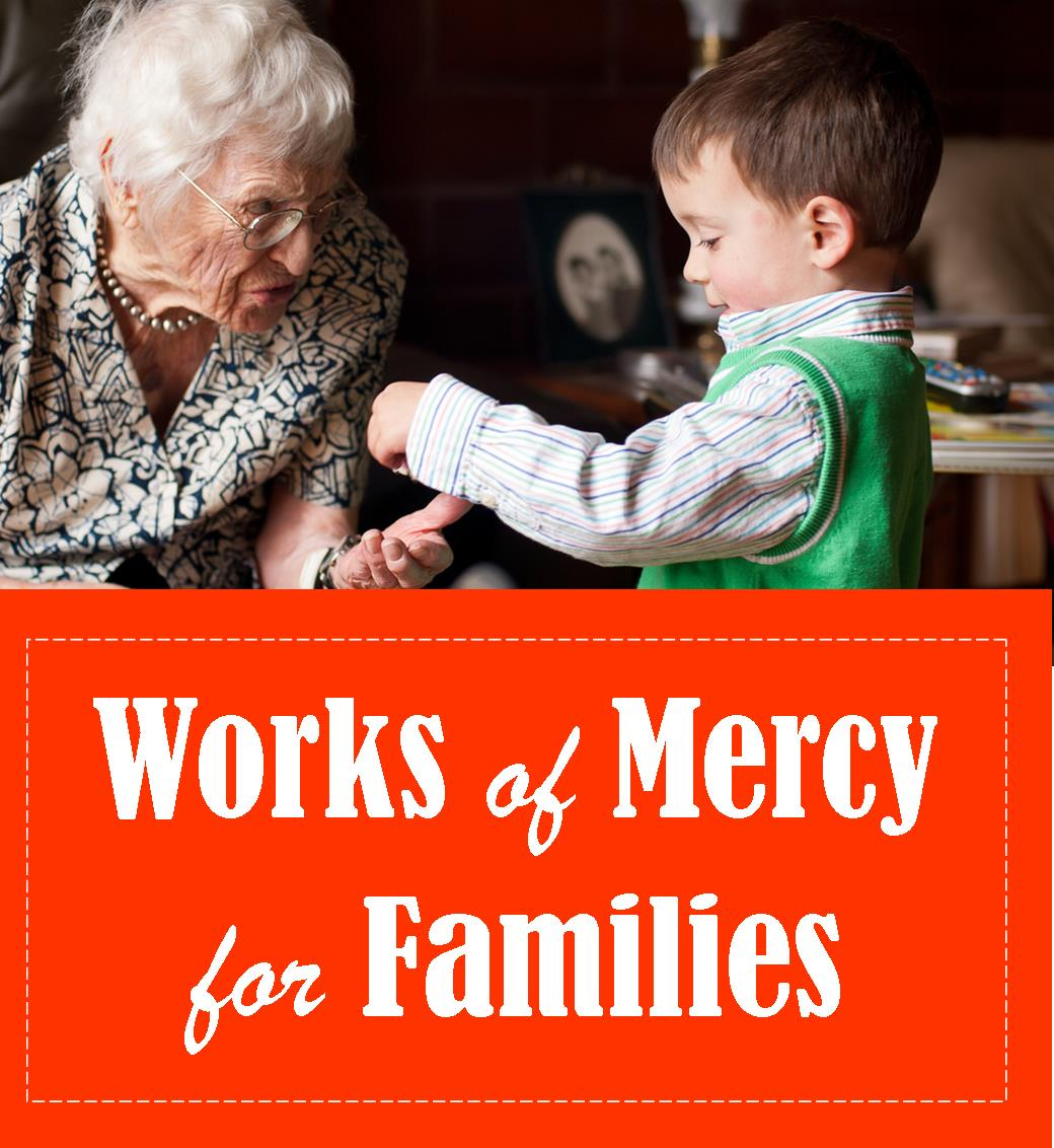 Works Of Mercy For Families Part 2 Beyond Our Front Door