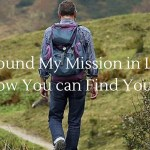 I found my mission in life and how you can you find yours too
