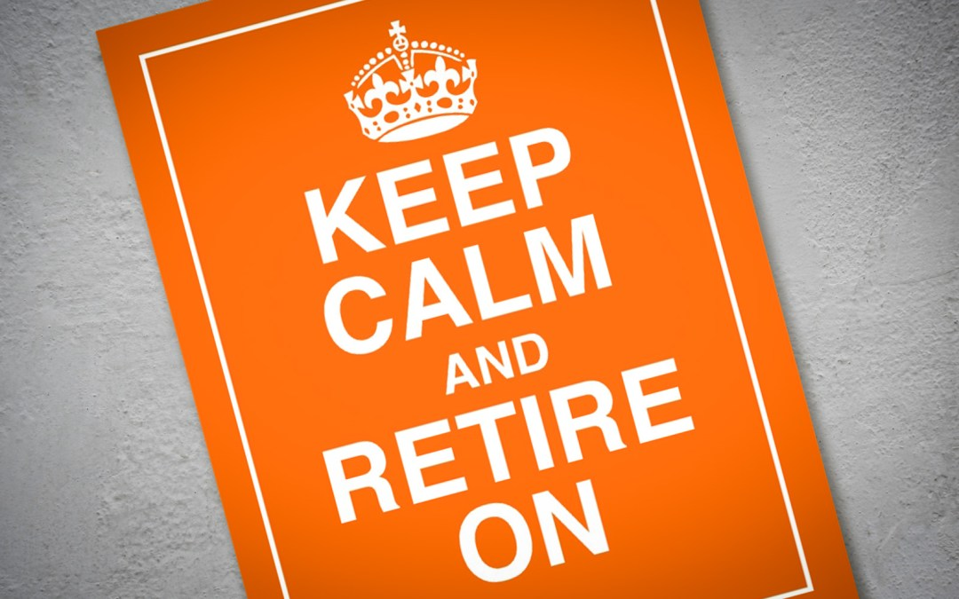Keep calm and retire on