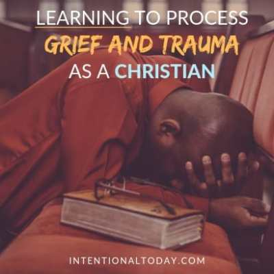 Learning to Process Grief and Trauma as A Christian