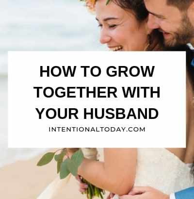 How do you grow together with your husband? As opposed to growing apart? It starts with understanding your marriage and husband. And your needs too!