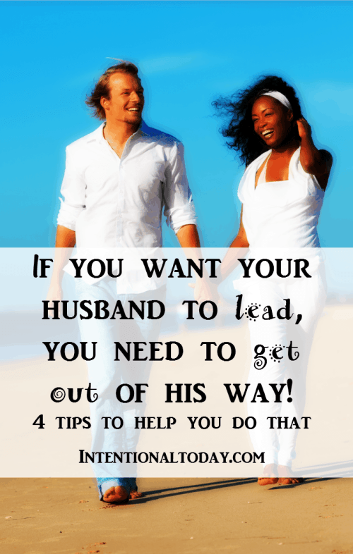 Leadership is easier when there's no one standing in your way. Here are 4 tips to getting out of your husbands way