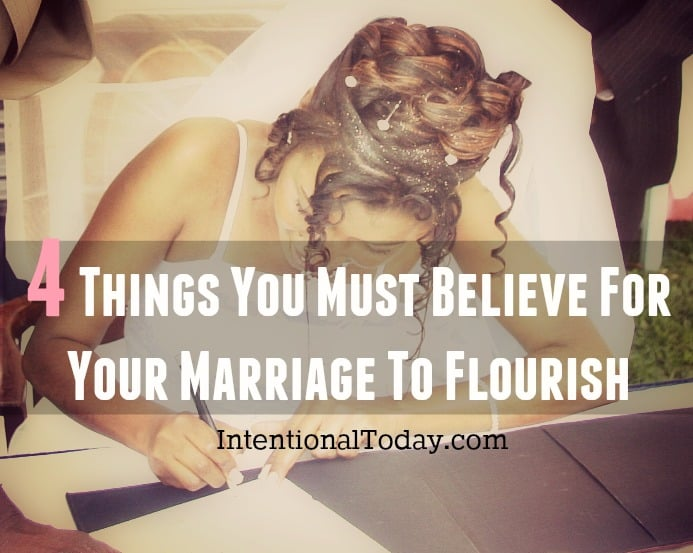It's not easy to switch from single-mode to married-mode. Here's 4 things you must believe in order to flourish in your marriage