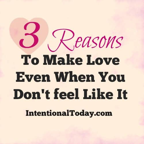 3 reasons to make love when you don't fee like it
