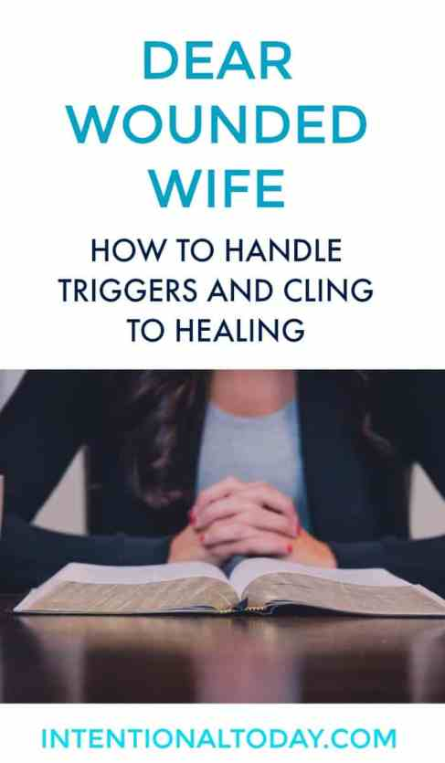 Dear wounded wife - how to embrace your triggers and cling to your healing
