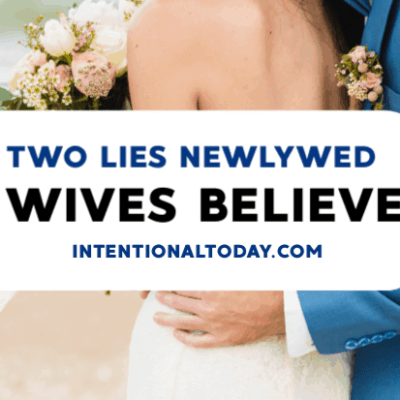 The Two Lies Newlywed Wives Believe (And What To Believe Instead)
