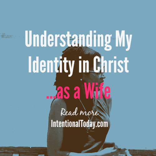 Understanding my identity in Christ...as a wife