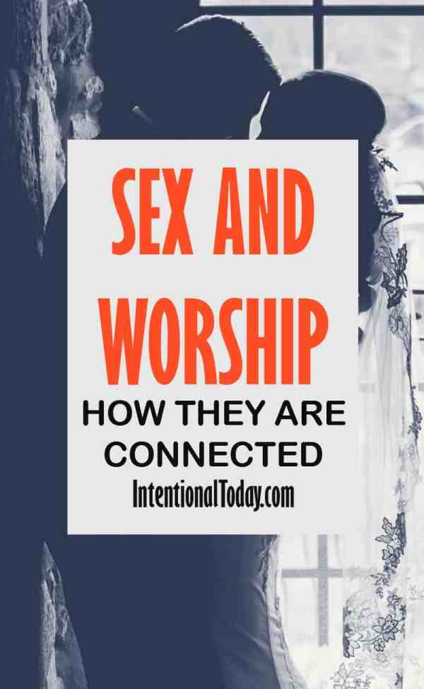Sex and worship and how they are connected