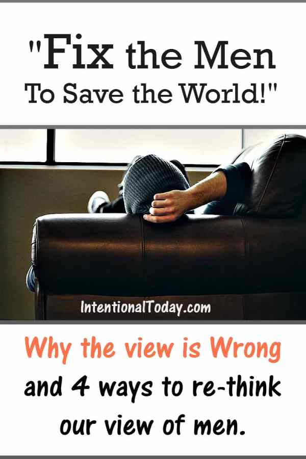 Fix the men and the world will be okay. Why this assessment is not always right and 4 thoughts to change our perspective