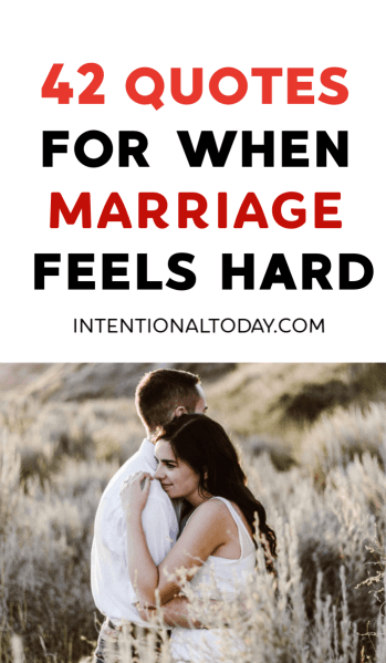 What do you do when marriage feels hard? Here is a compilation of quotes to inspire when love and marriage feels difficult