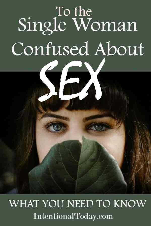 To the single woman confused about sex; what you need to know