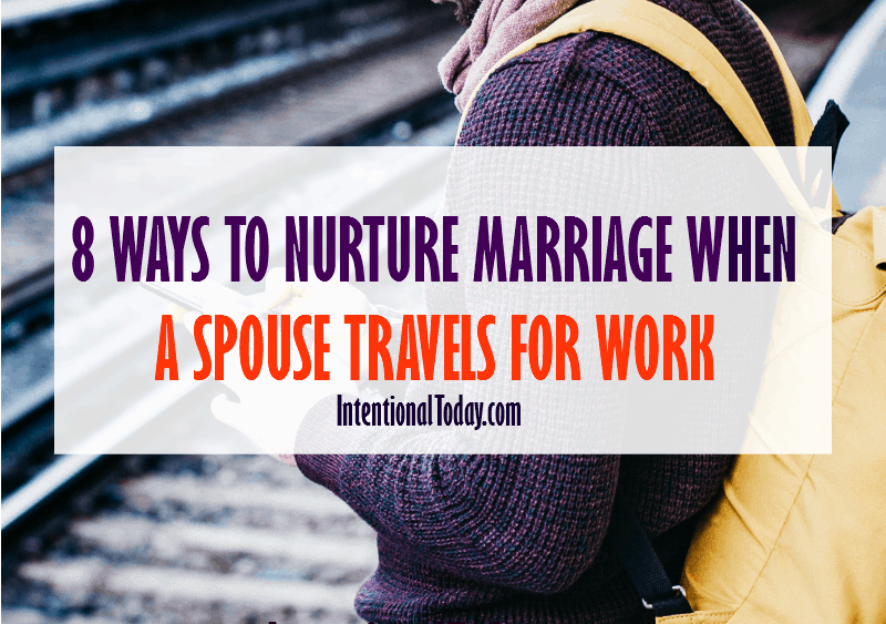 8 ways to nurture your marriage when your husband spouse travels for work