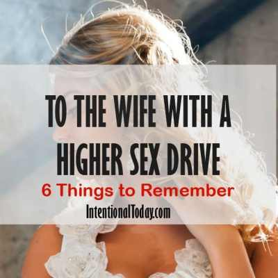 To The Wife With The Higher Sex Drive – 6 Things to Remember