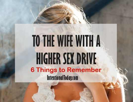 To the wife with a higher sex drive, 6 things to remember