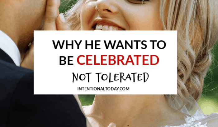 Your Husband Wants To To Celebrated, Not Tolerated-2832