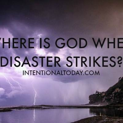Where is God When Storms, Hurricanes & Disasters Ravage Our World?