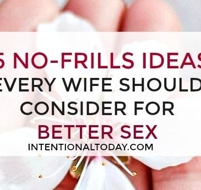 15 No-Frills Ideas For Better Intimacy in Marriage