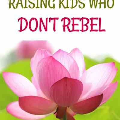 3 Keys to Raising Kids Who Don't Rebel