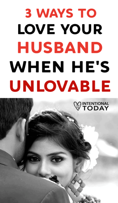 Is it possible to love an unlovable husband? Yes it is! Is it easy? No it's not. Here are 3 ways you can practice love so your marriage can heal