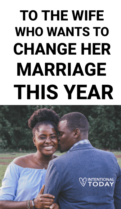 to the wife who wants to change her marriage this year - what to do