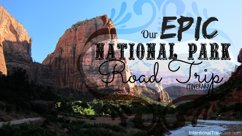 Epic National Parks Road Trip Itinerary | Intentional Travelers