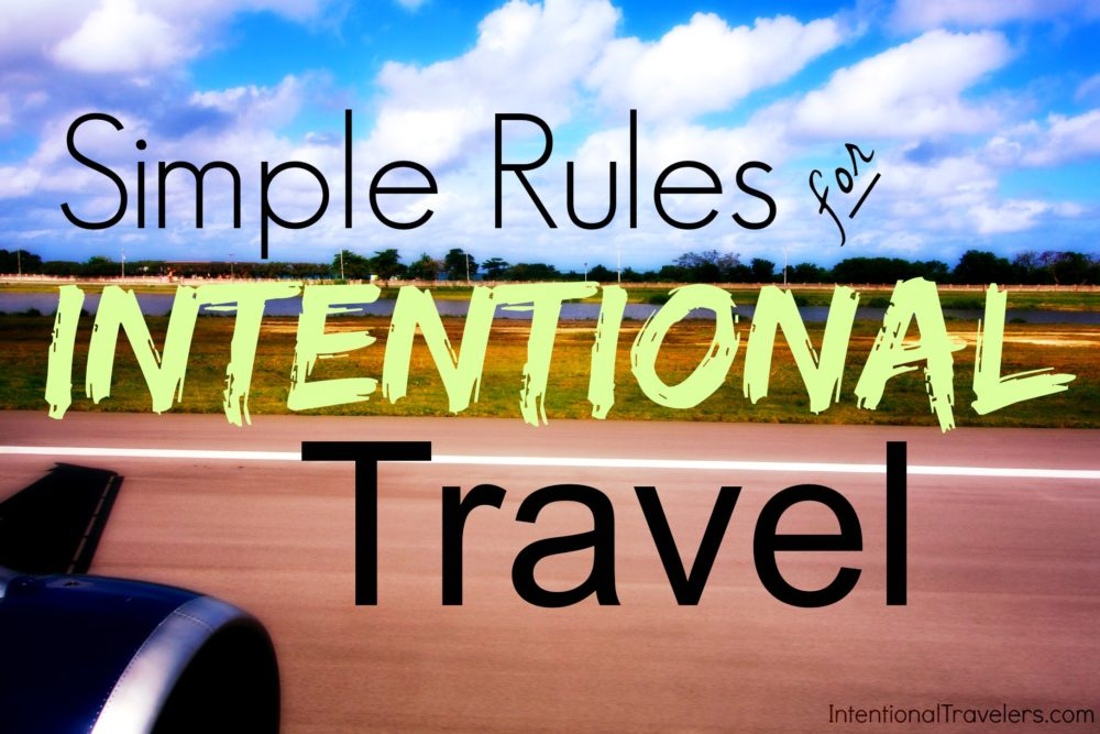 Simple Rules for Intentional Travel (guest post by Ingrid H) | Intentional Travelers