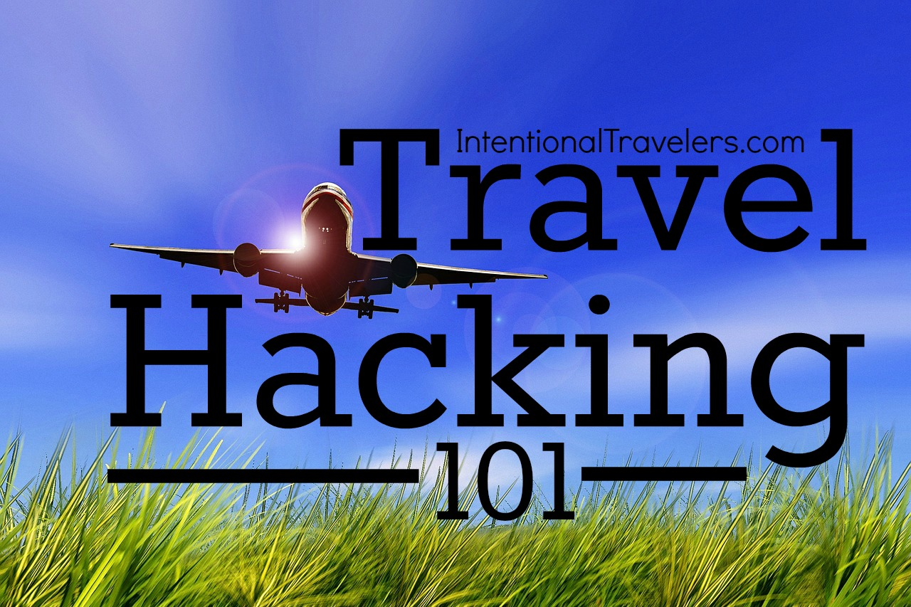 Travel Hacking 101 : What is it? How can I travel more for less too? | Intentional Travelers