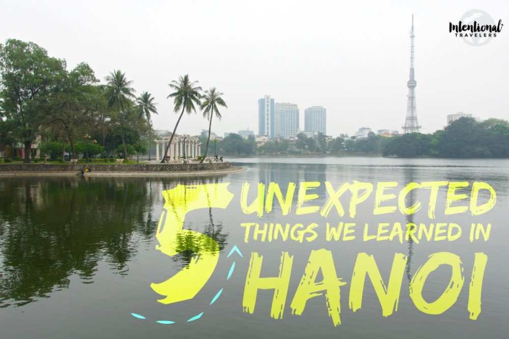 5 Unexpected Things We Learned in Hanoi | Intentional Travelers