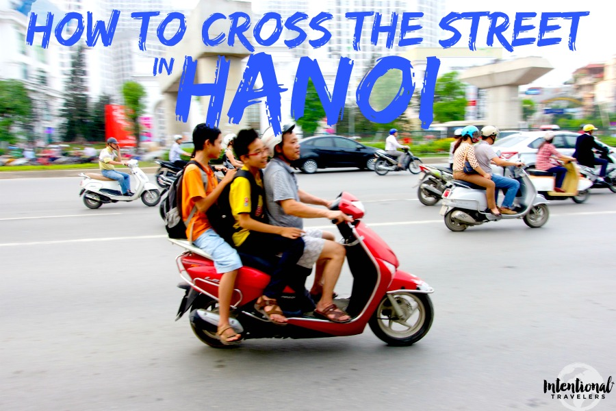 How to Cross the Street in Hanoi, Vietnam (with video) | Intentional Travelers