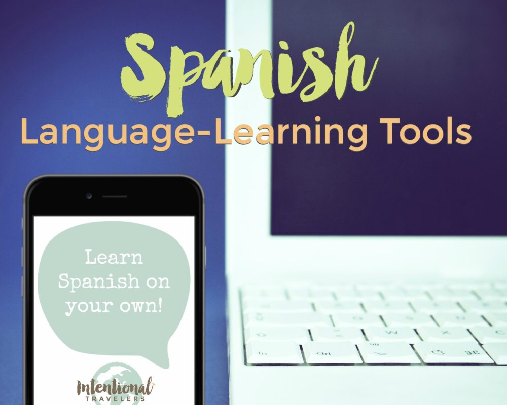 Top Spanish Language Learning Tools to learn Spanish on your own | Intentional Travelers