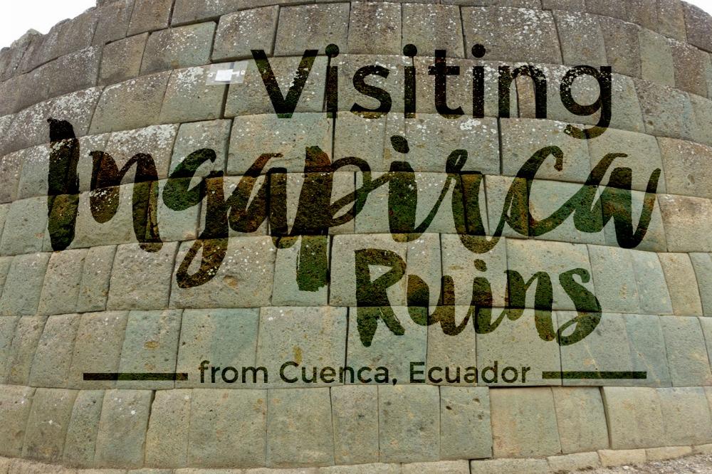 Visiting Ingapirca Ruins from Cuenca, Ecuador | Intentional Travelers