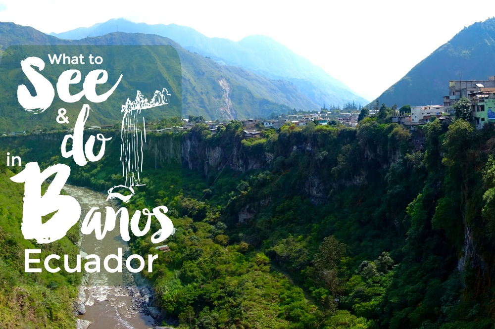 What to See and Do in Baños, Ecuador