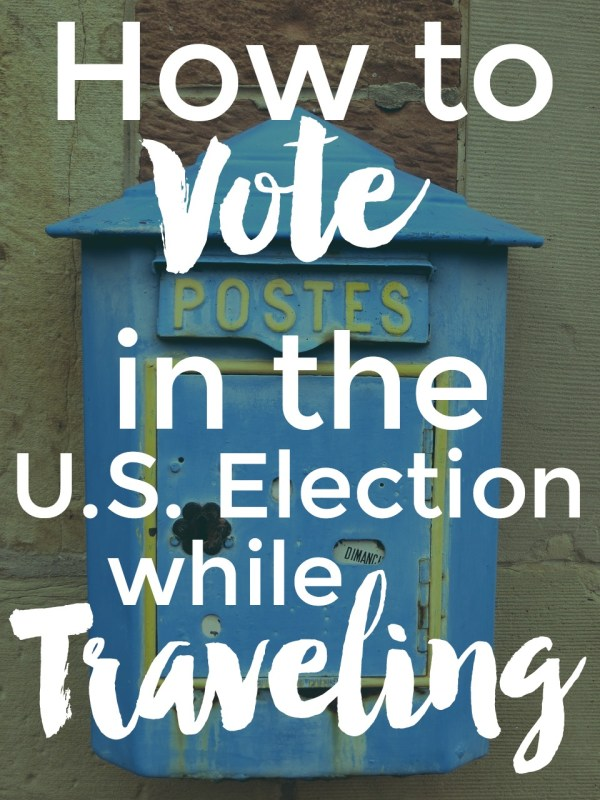How to Vote in the U.S. Election While Traveling | Intentional Travelers
