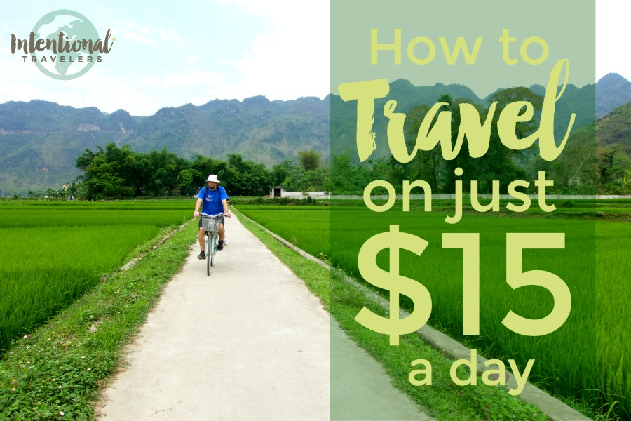 How to Travel on Just $15 A Day | Intentional Travelers