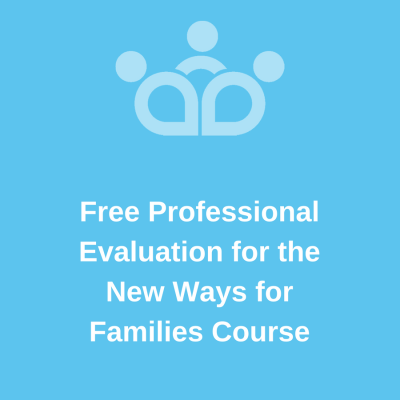 Free Professional Evaluation for the New Ways for Families Course
