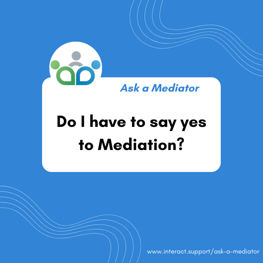 Do I have to say yes to Mediation?