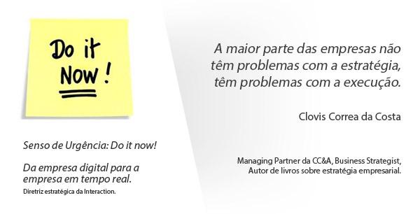 A maior parte das empresas não têm problemas com a estratégia, têm problemas com a execução. Clovis Correa da Costa Managing Partner da CC&A, Business Strategist, Autor de livros sobre estratégia empresarial.