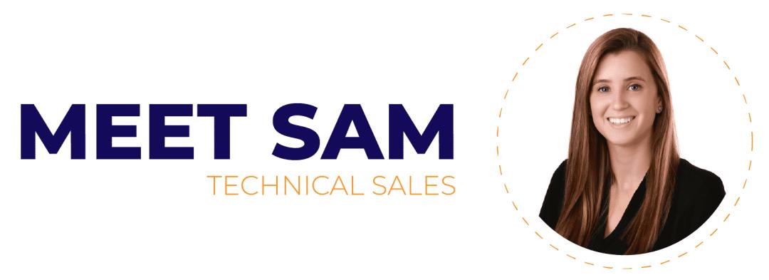 Meet Sam Technical Sales