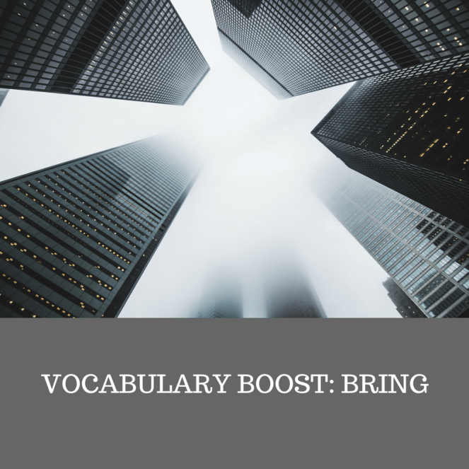 VOCABULARY BOOST- BRING