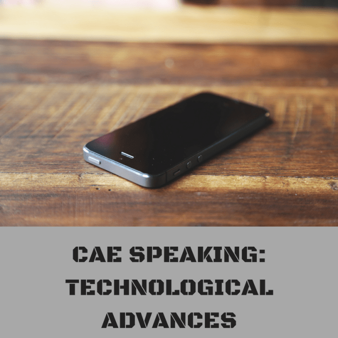 CAE SPEAKING- TECHNOLOGICAL ADVACES (1)