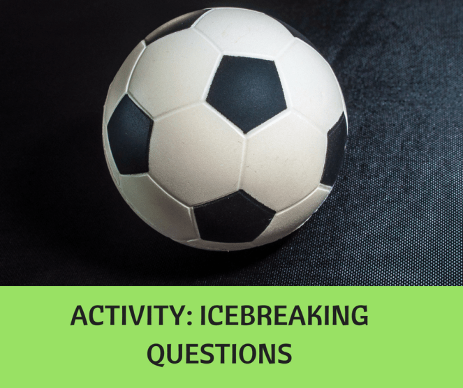ACTIVITY- ICEBREAKING QUESTIONS