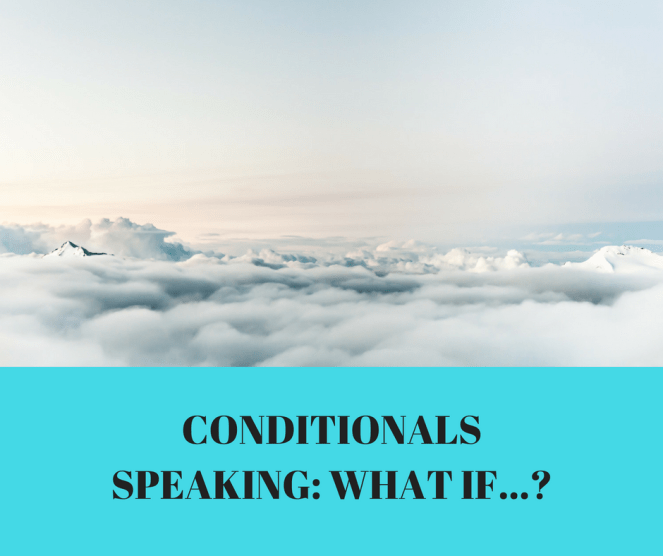 CONDITIONALS SPEAKING- WHAT IF...-
